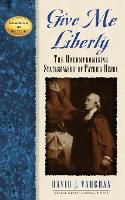 Give Me Liberty: The Uncompromising Statesmanship of Patrick Henry - Leaders in Action S. (Paperback)