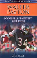 Walter Payton: Football's Sweetest Superstar - Great American Sports Legends (Paperback)
