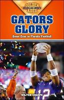 Gators Glory: Great Eras in Florida Football - Golden Ages of College Sports (Paperback)