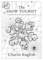 The Snow Tourist: A Search for the World's Purest, Deepest Snowfall (Paperback)