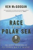 Race to the Polar Sea: The Heroic Adventures of Elisha Kent Kane (Paperback)