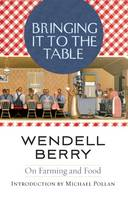 Bringing It to the Table: On Farming and Food (Paperback)