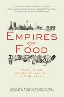 Empires of Food: Feast, Famine, and the Rise and Fall of Civilizations (Paperback)