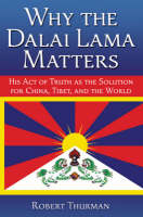 Why the Dalai Lama Matters: His Act of Truth as the Solution for China, Tibet, and the World (Hardback)