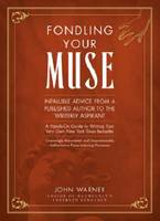 Fondling Your Muse: Infallible Advice from a Published Author to the Writerly Aspirant (Hardback)