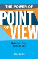 The Power Of Point Of View: Make Your Story Come To Life (Paperback)