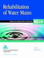 Rehabilitation of Water Mains (M28) (Paperback)
