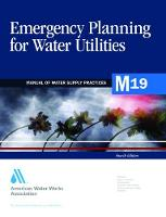 M19 Emergency Planning for Water Utilities - Manual of Water Supply Practices (Paperback)