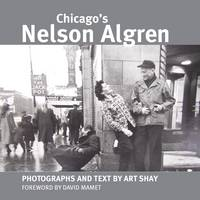 Chicago's Nelson Algren: Photographs by Art Shay (Paperback)