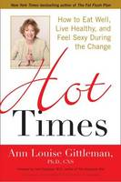 Hot Times: How to Eat Well Live Healthy and Feel Sexy During the Change (Paperback)
