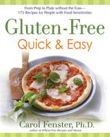Gluten-Free Quick and Easy: From Prep to Plate without the Fuss - 175 Recipes for People with Food Sensitivities (Paperback)