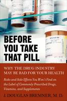 Before You Take That Pill: Why the Drug Industry May be Bad for Your Health (Paperback)