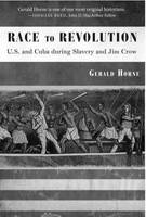Race to Revolution: The U. S. and Cuba During Slavery and Jim Crow (Paperback)