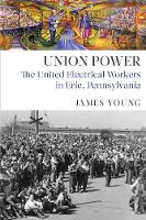 Union Power: The United Electrical Workers in Erie, Pennsylvania (Hardback)