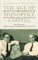 The Age of Monopoly Capital: Selected Correspondence of Paul M. Sweezy and Paul A. Baran, 1949-1964 (Hardback)