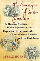The Apocalypse of Settler Colonialism: The Roots of Slavery, White Supremacy, and Capitalism in 17th Century North America and the Caribbean (Paperback)