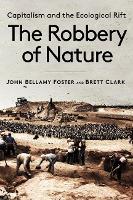 The Robbery of Nature: Capitalism and the Ecological Rift (Paperback)