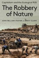 The Robbery of Nature: Capitalism and the Ecological Rift (Hardback)