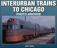 Interurban Trains to Chicago: Photo Archive (Paperback)