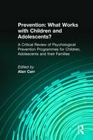 Prevention: What Works with Children and Adolescents?: A Critical Review of Psychological Prevention Programmes for Children, Adolescents and their Families (Paperback)