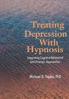 Treating Depression With Hypnosis: Integrating Cognitive-Behavioral and Strategic Approaches (Paperback)