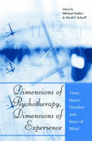 Dimensions of Psychotherapy, Dimensions of Experience: Time, Space, Number and State of Mind (Hardback)