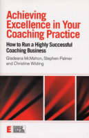 Achieving Excellence in Your Coaching Practice: How to Run a Highly Successful Coaching Business - Essential Coaching Skills and Knowledge (Paperback)