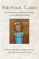 Writing Cures: An Introductory Handbook of Writing in Counselling and Therapy (Paperback)
