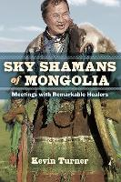Sky Shamans of Mongolia: Meetings with Remarkable Healers (Paperback)