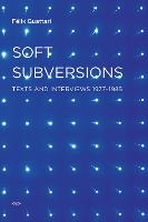 Soft Subversions: Texts and Interviews 1977-1985 - Semiotext(e) / Foreign Agents (Paperback)