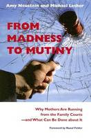 From Madness to Mutiny: Why Mothers are Running from the Family Courts and What Can be Done About it (Hardback)