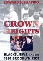 Crown Heights: Blacks, Jews, and the 1991 Brooklyn Riot - Brandeis Series in American Jewish History, Culture & Life (Hardback)