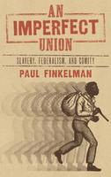 An Imperfect Union: Slavery, Federalism, and Comity (Hardback)