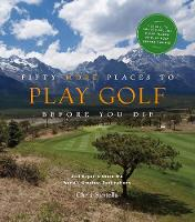Fifty More Places to Play Golf Before You Die: Golf Experts Share the World's Greatest Destinations: 75 Recipes to Get the Party Started (Hardback)