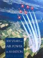 100 Years of Air Power and Aviation - Centennial of Flight Series (Hardback)