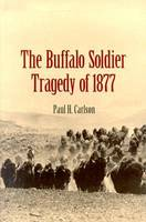 The Buffalo Soldier Tragedy of 1877 (Hardback)