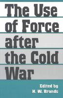 The Use of Force after the Cold War - Foreign Relations & the Presidency (Paperback)