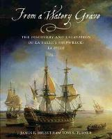 From a Watery Grave: The Discovery and Excavation of La Salle's Shipwreck, La Belle (Paperback)