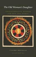 The Old Woman's Daughter: Transformative Wisdom for Men and Women - Carolyn & Ernest Fay Series in Analytical Psychology (Hardback)