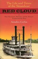 The Life and Times of the Steamboat Red Cloud: Or, How Merchants, Mounties, and the Missouri Transformed the West - Ed Rachal Foundation Nautical Archaeology Series (Paperback)