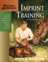 Imprint Training of the Newborn Foal: A Swift, Effective Method for Permanently Shaping a Horse's Lifetime Behavior (Paperback)