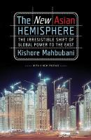 The New Asian Hemisphere: The Irresistible Shift of Global Power to the East (Paperback)