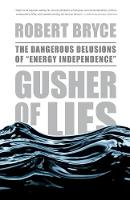 """Gusher of Lies: The Dangerous Delusions of """"Energy Independence"""" (Paperback)"""