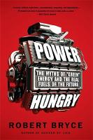 """Power Hungry: The Myths of """"Green"""" Energy and the Real Fuels of the Future (Paperback)"""