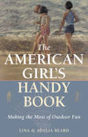 The American Girl's Handy Book: Making the Most of Outdoor Fun (Paperback)