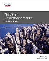 Art of Network Architecture, The: Business-Driven Design - Networking Technology (Paperback)