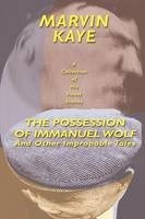The Possession of Immanuel Wolf: And Other Improbable Tales (Paperback)