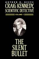 The Silent Bullet - Craig Kennedy, Scientific Detective (Paperback) 01 (Paperback)