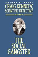 The Social Gangster - Craig Kennedy, Scientific Detective (Paperback) 05 (Paperback)