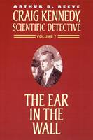 The Ear in the Wall - Craig Kennedy, Scientific Detective (Paperback) 07 (Paperback)